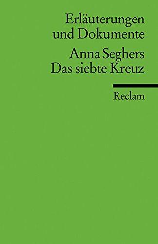 Erläuterungen und Dokumente zu Anna Seghers: Das siebte Kreuz (Reclams Universal-Bibliothek)