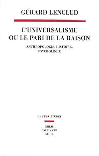 L'Universalisme ou le pari de la raison. Anthropologie Histoire Psychologie