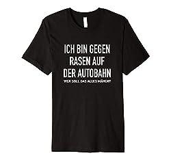 Ich Bin Gegen Rasen Auf Der Autobahn Shirt Auto Fahren Humor