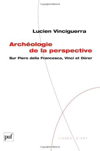 Archéologie de la perspective : Sur Piero della Francesca, Vinci et Dürer par Lucien Vinciguerra