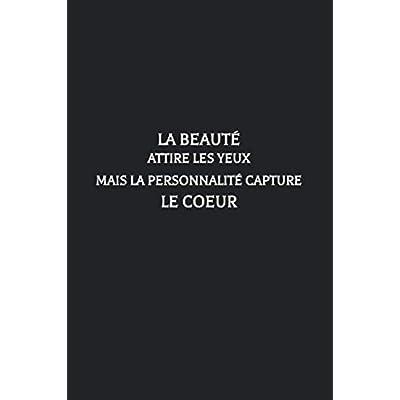 La Beauté Attire Les Yeux Mais La Personnalité Capture Le Coeur: Carnet De Note Noir Pour Homme Et Femme . Cadeau D'appréciation / Anniversaire Pour Collegue En or