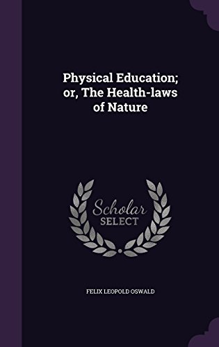 Physical Education; or, The Health-laws of Nature