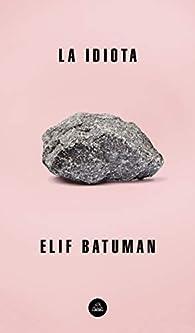 La idiota par Elif Batuman