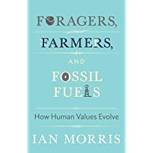 [(Foragers, Farmers, and Fossil Fuels: How Human Values Evolve)] [Author: Ian Morris] published on (May, 2015)