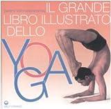 Il grande libro illustrato dello yoga. Ediz. illustrata
