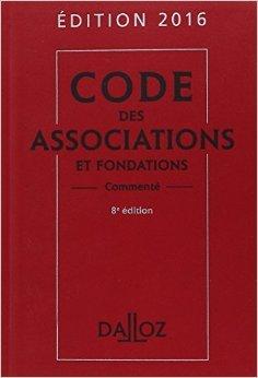 Code des associations et fondations 2016, commenté - 8e éd. de Stéphanie Damarey ,Thierry Guillois ,Sylvie de Vendeuil ( 19 août 2015 )
