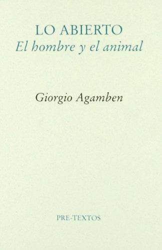 Lo abierto. El hombre y el animal (Ensayo) por Giorgio Agamben