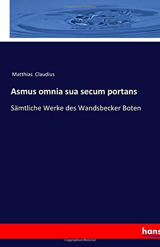 Asmus omnia sua secum portans: Sämtliche Werke des Wandsbecker Boten