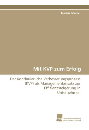 Mit KVP zum Erfolg: Der Kontinuierliche Verbesserungsprozess (KVP) als Managementansatz zur Effizienzsteigerung in Unternehmen