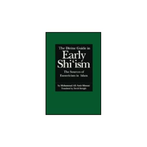 The Divine Guide in Early Shi'ism: Sources of Esotericism in Islam by Mohammad Ali Amir-Moezzi (1994-10-25)