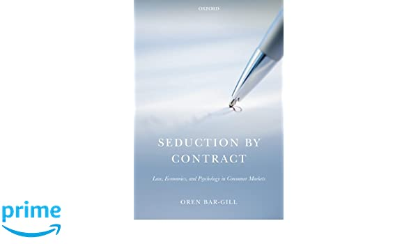 Seduction by Contract: Law, Economics, And Psychology In Consumer ...