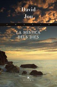 La mística dels dies (Poesia) por David Jou Mirabent
