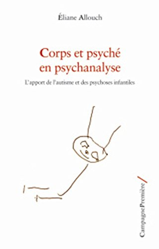 Corps et psyché en psychanalyse : L'apport de l'autisme et des psychoses infantiles