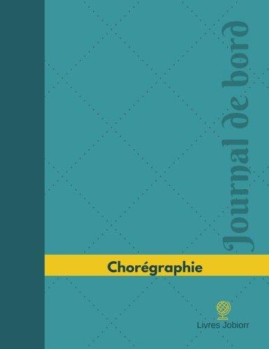 Chorégraphie Journal de bord: Registre, 126 pages, 21,59 x 27,94 cm (Journal/Carnet de bord) por Livres Jobiorr