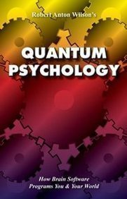 Quantum Psychology: How Brain Software Programs You and Your World of Robert Anton Wilson 2Rev Edition on 01 January 1992