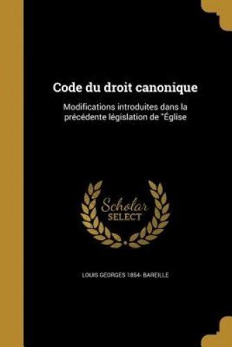 Code Du Droit Canonique: Modifications Introduites Dans La Precedente Legislation de ''Eglise