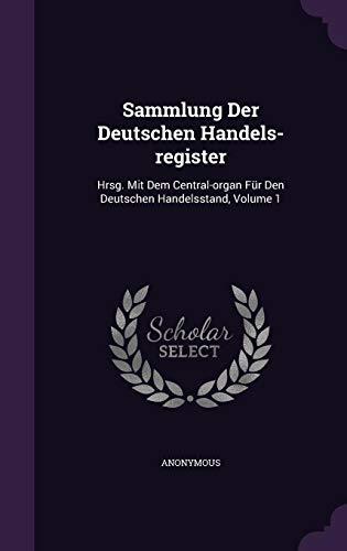 Sammlung Der Deutschen Handels-Register: Hrsg. Mit Dem Central-Organ Fur Den Deutschen Handelsstand, Volume 1