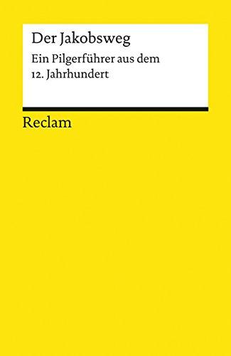 Der Jakobsweg: Ein Pilgerführer aus dem 12. Jahrhundert (Reclams Universal-Bibliothek)
