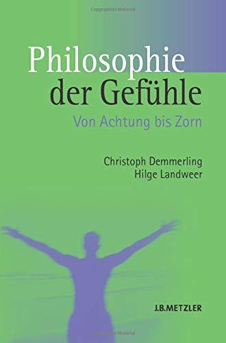 Philosophie der Gefühle: Von Achtung bis Zorn