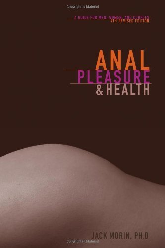 Anal Pleasure and Health: A Guide for Men, Women and Couples by Morin Ph.D., Jack (2010) Paperback