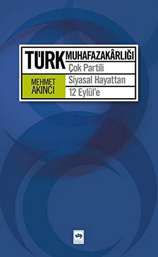 Türk Muhafazakarlığı: Çok Partili Siyasal Hayattan 12 Eylül'e