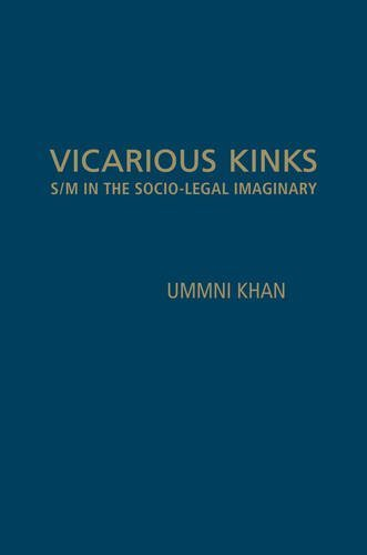 Vicarious Kinks: S/M in the Socio-Legal Imaginary by Ummni Khan (2014-05-29)