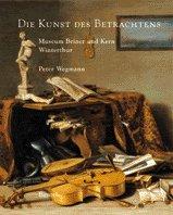 Kunst des Betrachtens: Holländische und andere barocke Gemälde der Stiftung Jakob Briner
