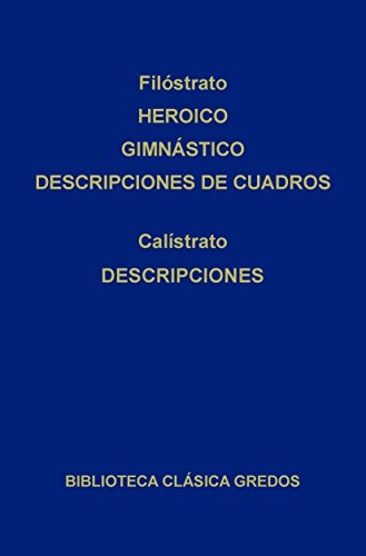 Heroico. Gimnástico. Descripciones de cuadros. Descripciones. (Biblioteca Clásica Gredos nº 217) por Filóstrato