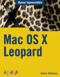 Mac OS X Leopard (Manuales Imprescindibles) por Robin Williams