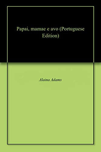 Papai, mamae e avo (Portuguese Edition) por Alaina Adams
