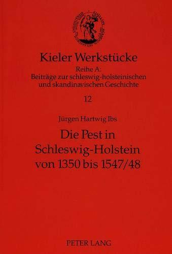 Die Pest in Schleswig-Holstein von 1350 bis 1547/48: Eine sozialgeschichtliche Studie über eine wiederkehrende Katastrophe (Kieler Werkstücke / Reihe ... und skandinavischen Geschichte, Band 12)
