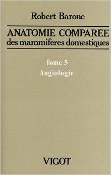 Anatomie comparée des mammifères domestiques : Tome 5, Angiologie de Robert Barone ( 3 avril 2012 )
