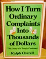 How I turn ordinary complaints into thousands of dollars: The diary of a tough customer by Ralph Charell (1973-08-02)