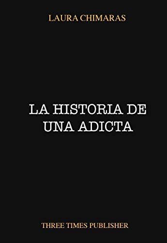 La historia de una adicta eBook: Laura Chimaras: Amazon.es: Tienda ...