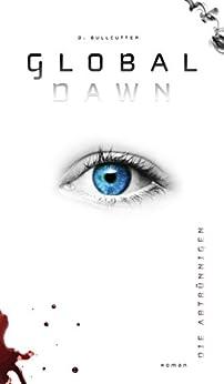 GLOBAL DAWN: Die Abtrünnigen (German Edition) by [Bullcutter, D.]
