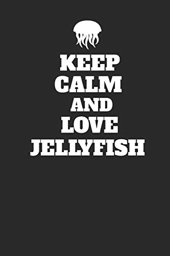 Keep Calm And Love Jellyfish: Jellyfish Notebook, Dotted Bullet (6