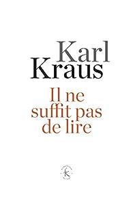 Il ne suffit pas de lire: Aphorismes par Karl Kraus