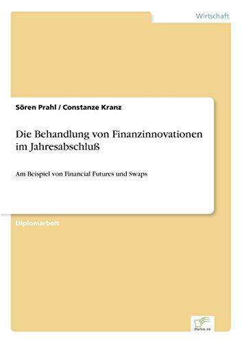 Die Behandlung von Finanzinnovationen im Jahresabschluß: Am Beispiel von Financial Futures und Swaps