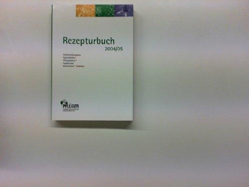 Rezepturbuch 2004/05; Krankheitsregister, Spezialitäten, Pflügerplexe, Injektionen, Biomineral- Tabletten Pflüger Homöopathische Arzenimittel