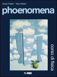Phoenomena. Corso di fisica. Volume unico. Per le Scuole superiori. Ediz. illustrata. Con espansione online