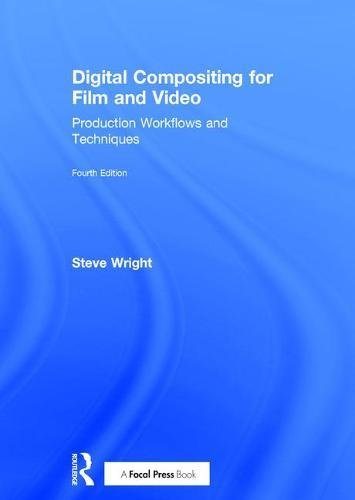 Digital Compositing for Film and Video: Production Workflows and Techniques por Steve Wright