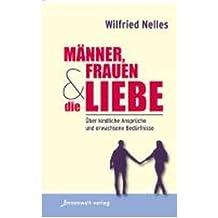 M?nner, Frauen und die Liebe: ?ber kindliche Anspr?che und erwachsene Bed?rfnisse (Paperback)(German) - Common