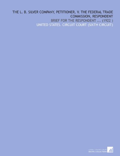 The L. B. Silver Company, Petitioner, V. The Federal Trade Commission, Respondent: Brief for the Respondent (1922) por United States. Circuit court (sixth circuit)