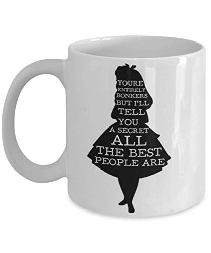 Alice in Wonderland Have I Gone Bonkers - Coffee Mug, Tea Cup, Funny, Quote, Gift Idea for Him or Her, Women and Mother, Father's Day, Sister, Brother