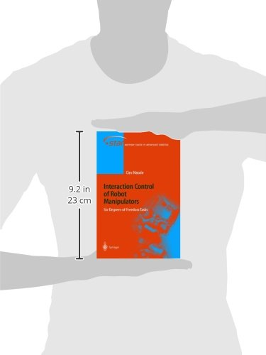 Interaction Control of Robot Manipulators: Six degrees-of-freedom tasks (Springer Tracts in Advanced Robotics)