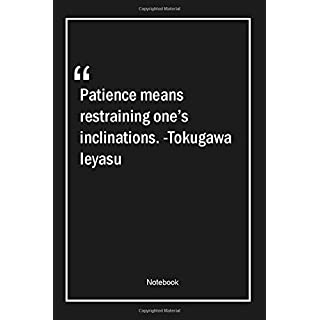 Patience means restraining one's inclinations. -Tokugawa Ieyasu: Lined Gift Notebook With Unique Touch | Journal | Lined Premium 120 Pages |patience Quotes|