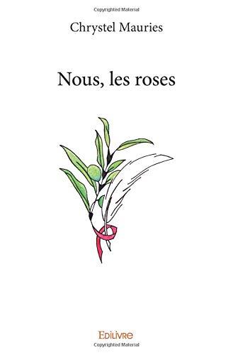 Nous, les roses par Chrystel Mauries