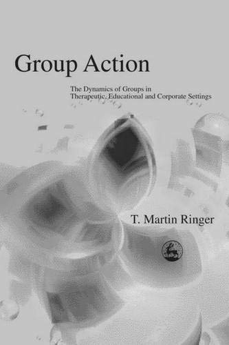 Group Action: The Dynamics of Groups in Therapeutic, Educational and Corporate Settings (International Library of Group Analysis, 19)