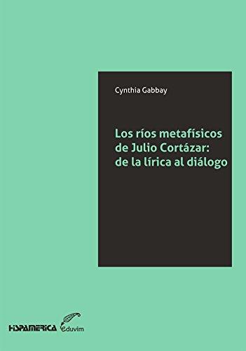 Los ríos metafísicos de Julio Cortázar. De la lírica al diálogo (JQKA) por Cynthia Gabbay