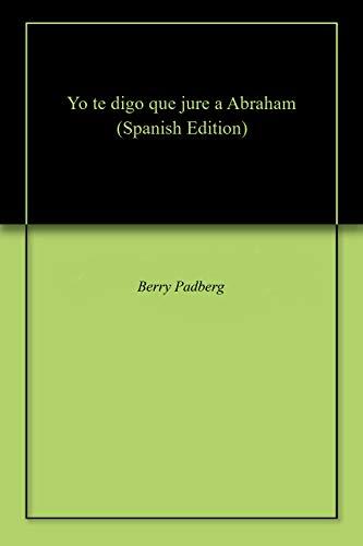 Yo te digo que jure a Abraham por Berry Padberg